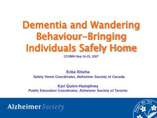 Dementia and Wandering  Behaviour -Bringing Individuals Safely Home CCSMH -Sep 24-25, 2007