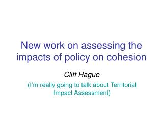 New work on assessing the impacts of policy on cohesion