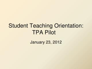 Student Teaching Orientation: TPA Pilot