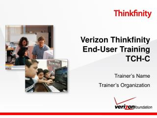 Verizon Thinkfinity End-User Training  TCH-C Trainer's Name Trainer's Organization