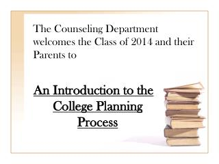 The Counseling Department welcomes the Class of 2014 and their Parents to