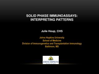 SOLID PHASE IMMUNOASSAYS: INTERPRETING PATTERNS Julie Houp, CHS