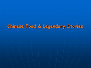 Chinese Food & Legendary Stories