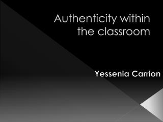 Authenticity within  the classroom