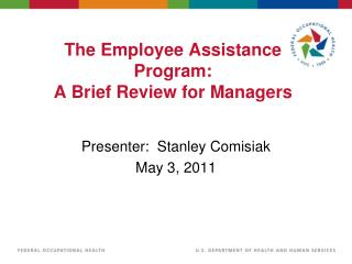 The Employee Assistance Program:   A Brief Review for Managers