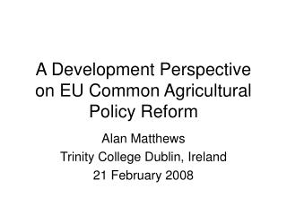 A Development Perspective on EU Common Agricultural Policy Reform