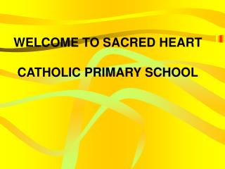WELCOME TO SACRED HEART  CATHOLIC PRIMARY SCHOOL