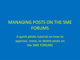 MANAGING POSTS ON THE SME FORUMS
