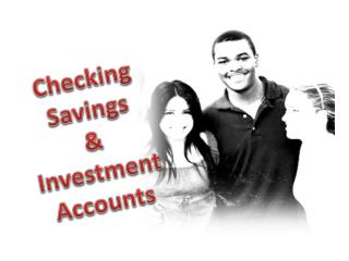 Checking Saving s & Investment Accounts
