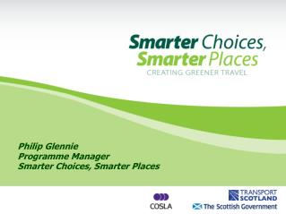 Philip Glennie Programme Manager Smarter Choices, Smarter Places