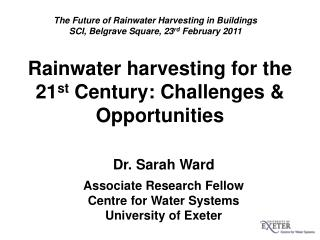 Dr. Sarah Ward Associate Research Fellow Centre for Water Systems University of Exeter