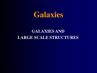 GALAXIES AND  LARGE SCALE STRUCTURES