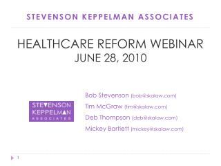 STEVENSON KEPPELMAN ASSOCIATES HEALTHCARE REFORM WEBINAR JUNE 28, 2010