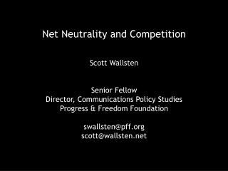Net Neutrality and Competition Scott Wallsten Senior Fellow