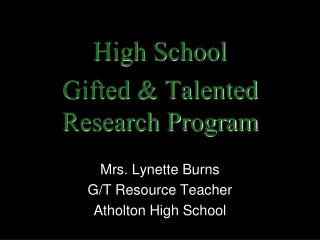 High School  Gifted & Talented Research Program Mrs. Lynette Burns G/T Resource Teacher