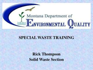 SPECIAL WASTE TRAINING Rick Thompson Solid Waste Section
