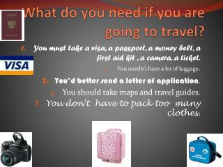 What do you need if you are going to  travel ?