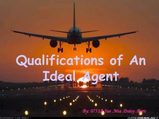 Qualifications of An Ideal Agent