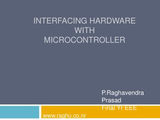 Interfacing hardware  with  microcontroller