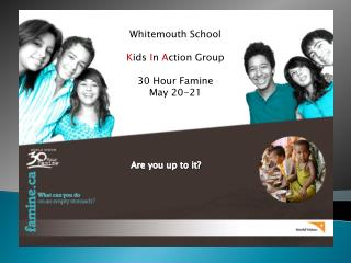 Whitemouth School K ids I n A ction Group 30 Hour Famine May 20-21 30 Hour Famine