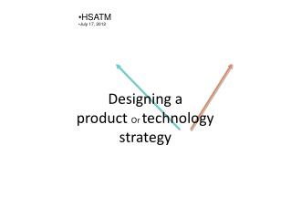 Designing a product  Or  technology strategy