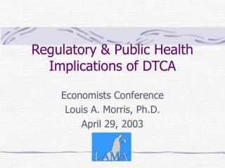 Regulatory & Public Health Implications of DTCA