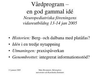 Vårdprogram –  en god gammal idé Neuropediatriska föreningens  vidareutbildng 13-14 jan 2005