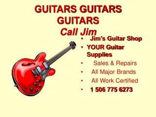 GUITARS GUITARS GUITARS Call Jim