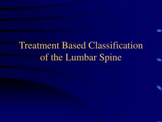 Treatment Based Classification of the Lumbar Spine