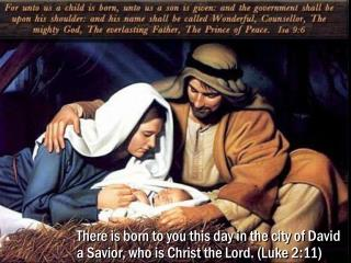 There is born to you this day in the city of David a Savior, who is Christ the Lord. (Luke 2:11)