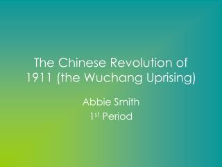 The Chinese Revolution of 1911 (the Wuchang Uprising)