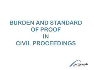 BURDEN AND STANDARD OF PROOF IN CIVIL PROCEEDINGS
