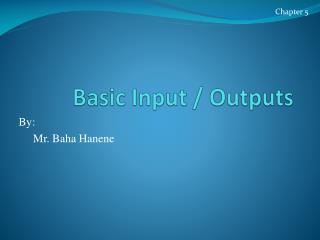 Basic Input / Outputs