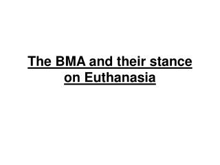 The BMA and their stance on Euthanasia