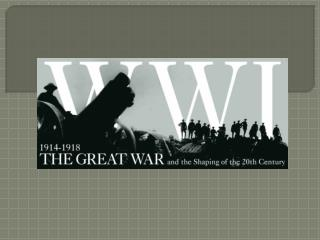World War I Dates:  1914-1918 Great Nations at the start of the Great War (World War I):
