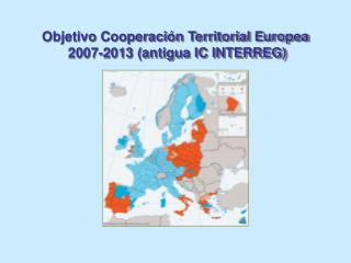 Objetivo Cooperación Territorial Europea  2007-2013 (antigua IC INTERREG)