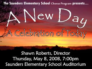 The Saunders Elementary School  Chorus Program  presents…