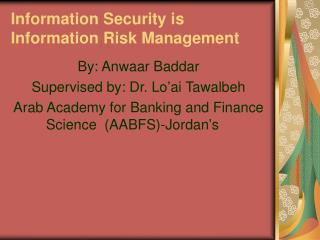 Information Security is Information Risk Management