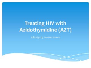 Treating HIV with  Azidothymidine  (AZT)
