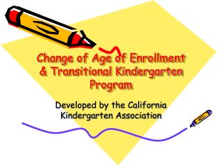 Change of Age of Enrollment & Transitional Kindergarten Program