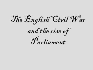 The English Civil War and the rise of Parliament