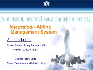 integrated— Airline Management System An Introduction Taiwan Aviation Safety Seminar 2009