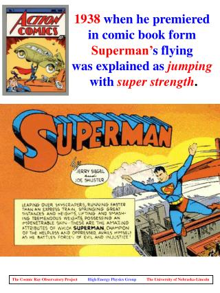 1938  when he premiered  in comic book form  Superman' s flying  was explained as  jumping