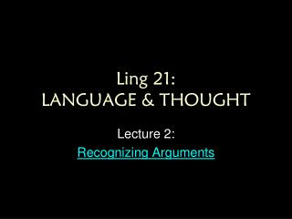 Ling 21:  LANGUAGE & THOUGHT