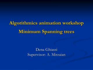 Algorithmics animation workshop Minimum Spanning trees