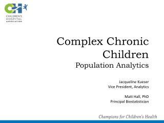 Complex Chronic Children  Population Analytics Jacqueline Kueser Vice President, Analytics