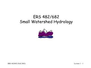 ERS 482/682 Small Watershed Hydrology
