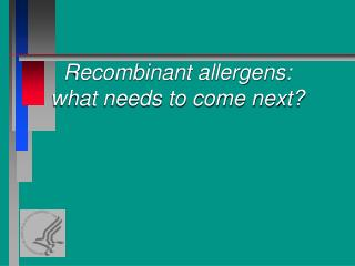 Recombinant allergens: what needs to come next?
