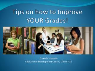 Tips on how to Improve  YOUR Grades!