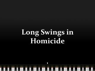 Long Swings in Homicide